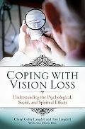 Coping with Vision Loss: Understanding the Psychological, Social, and Spiritual Effects