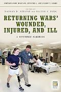 Returning Wars' Wounded, Injured, and Ill: A Reference Handbook (Contemporary Military, Stra...
