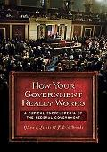 How Your Government Really Works: A Topical Encyclopedia of the Federal Government