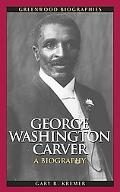 George Washington Carver: A Biography (Greenwood Biographies)