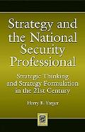 Strategy and the National Security Professional: Strategic Thinking and Strategy Formulation...