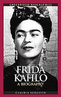 Frida Kahlo: A Biography (Greenwood Biographies Series)