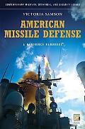 American Missile Defense: A Guide to the Issues (Contemporary Military, Strategic, and Secur...