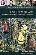 The Tainted Gift: The Disease Method of Frontier Expansion (Native America: Yesterday and To...