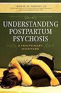 Understanding Postpartum Psychosis: A Temporary Madness