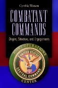 Combatant Commands: Origins, Structure, and Engagements (Praeger Security International)