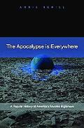 The Apocalypse Is Everywhere: A Popular History of America's Favorite Nightmare