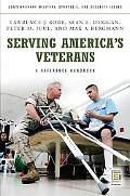 Serving America's Veterans: A Reference Handbook (Contemporary Military, Strategic, and Secu...