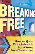 Breaking Free: How to Quit Your Job and Start Your Own Business