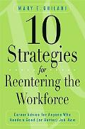 10 Strategies for Reentering the Workforce: Career Advice for Anyone Who Needs a Good (or Be...
