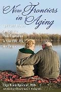 New Frontiers in Aging: Spirit and Science to Maximize Peak Experience in Your 60s, 70s, and...