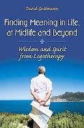 Finding Meaning in Life, at Midlife and Beyond: Wisdom and Spirit from Logotherapy