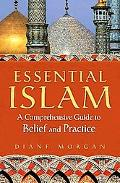 Essential Islam: A Comprehensive Guide to Belief and Practice