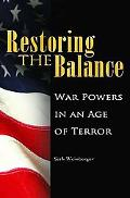 Restoring the Balance: War Powers in an Age of Terror