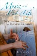 Music at the End of Life : Easing the Pain and Preparing the Passage