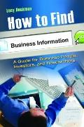 How to Find Business Information : A Guide for Business People, Investors, and Researchers