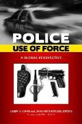 Police Use of Force : A Global Perspective