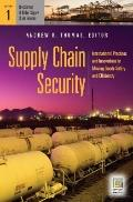 Supply Chain Security [2 volumes]: International Practices and Innovations in Moving Goods S...