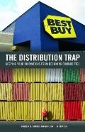The Distribution Trap: Keeping Your Innovations from Becoming Commodities