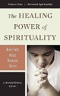 The Healing Power of Spirituality: How Faith Helps Humans Thrive (Psychology, Religion, and ...