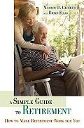 Simple Guide to Retirement: How to Make Retirement Work for You