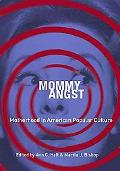 Mommy Angst: Motherhood in American Popular Culture