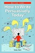 How to Write Persuasively Today (Writing Today)
