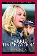 Carrie Underwood : A Biography