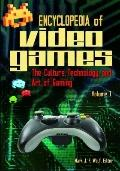 Encyclopedia of Video Games : The Culture, Technology, and Art of Gaming