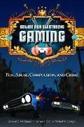 Online and Electronic Gaming : Fun, Abuse, Compulsion, and Crime