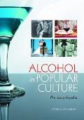Alcohol in Popular Culture : An Encyclopedia