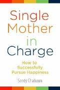 Single Mother in Charge : How to Successfully Pursue Happiness