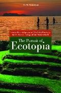 The Pursuit of Ecotopia: Lessons from Indigenous and Traditional Societies for the Human Eco...