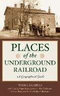 Places of the Underground Railroad : A Geographical Guide