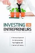 Investing in Entrepreneurs : A Strategic Approach for Strengthening Your Regional and Commun...