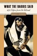 What the Rabbis Said : 250 Topics from the Talmud