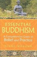 Essential Buddhism : A Comprehensive Guide to Belief and Practice