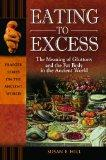 Eating to Excess: The Meaning of Gluttony and the Fat Body in the Ancient World (Praeger Ser...