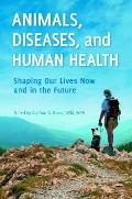 Animals, Diseases, and Human Health : Shaping Our Lives Now and in the Future