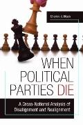 When Political Parties Die : A Cross-National Analysis of Disalignment and Realignment