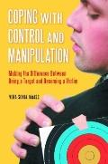 Coping with Control and Manipulation : Making the Difference Betweeen Being a Target and Bec...