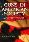Guns in American Society [3 volumes]: An Encyclopedia of History, Politics, Culture, and the...