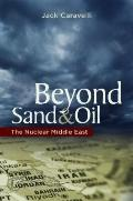Beyond Sand and Oil : The Nuclear Middle East