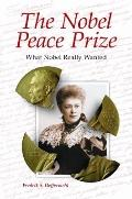 Nobel Peace Prize : What Nobel Really Wanted