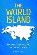 The World Island: Eurasian Geopolitics and the Fate of the West (Praeger Security Internatio...