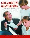 Collaborative Grantseeking : A Guide to Designing Projects, Leading Partners, and Persuading...