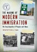 Making of Modern Immigration : An Encyclopedia of People and Ideas