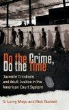 Do the Crime, Do the Time: Juvenile Criminals and Adult Justice in the American Court System