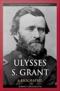 Ulysses S. Grant : A Biography