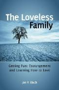 Loveless Family : Getting Past Estrangement and Learning How to Love